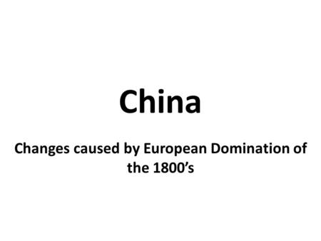 China Changes caused by European Domination of the 1800's.