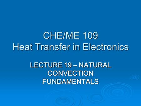 CHE/ME 109 Heat Transfer in Electronics LECTURE 19 – NATURAL CONVECTION FUNDAMENTALS.