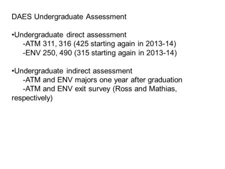 DAES Undergraduate Assessment Undergraduate direct assessment -ATM 311, 316 (425 starting again in 2013-14) -ENV 250, 490 (315 starting again in 2013-14)