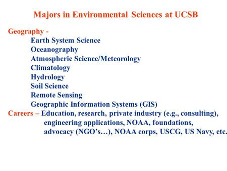 Majors in Environmental Sciences at UCSB Geography - Earth System Science Oceanography Atmospheric Science/Meteorology Climatology Hydrology Soil Science.