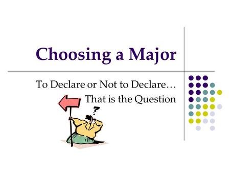 Choosing a Major To Declare or Not to Declare… That is the Question.