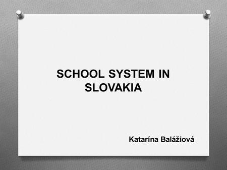 SCHOOL SYSTEM IN SLOVAKIA Katarína Balážiová. Where can you find Slovakia? In the heart of Europe.