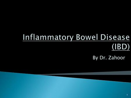 By Dr. Zahoor 1.  Two major forms of IBD are recognized 1. Crohn's Disease (CD) – it can affect any part of gastrointestinal tract 2. Ulcerative Colitis.