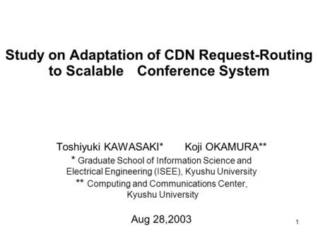 1 Study on Adaptation of CDN Request-Routing to Scalable Conference System Toshiyuki KAWASAKI* Koji OKAMURA** * Graduate School of Information Science.