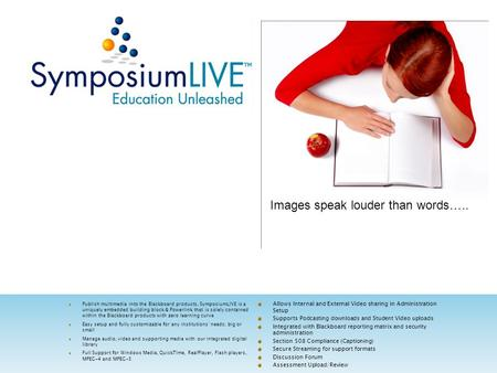 Images speak louder than words….. Publish multimedia into the Blackboard products, SymposiumLIVE is a uniquely embedded building block & Powerlink that.