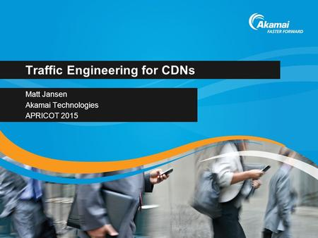 Traffic Engineering for CDNs Matt Jansen Akamai Technologies APRICOT 2015.