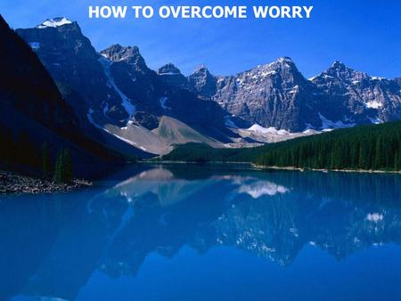 HOW TO OVERCOME WORRY. Worry - divided or distracted 1. Worrying can affect your health 2. Worrying can disrupt our spiritual productivity 3. Worrying.