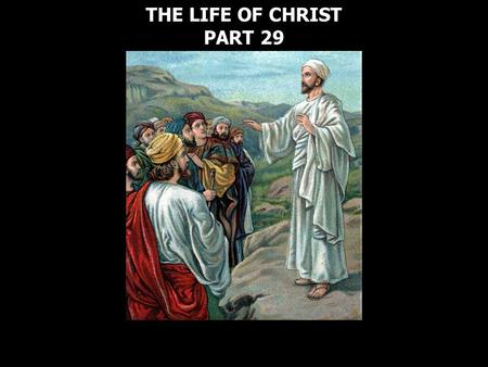 THE LIFE OF CHRIST PART 29 THE LIFE OF CHRIST PART 29.