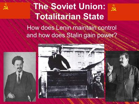 The Soviet Union: Totalitarian State How does Lenin maintain control and how does Stalin gain power?