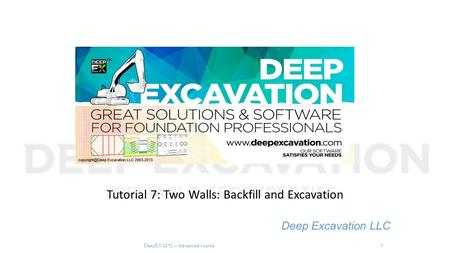 Tutorial 7: Two Walls: Backfill and Excavation Deep Excavation LLC DeepEX 2015 – Advanced course1.