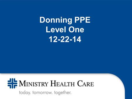 Donning PPE Level One 12-22-14. The emerging EBOLA preparedness is new for our nation and our organizations. Information changes rapidly, sometimes daily.