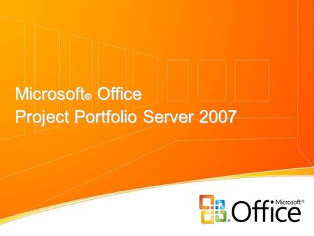 Microsoft ® Office Project Portfolio Server 2007.
