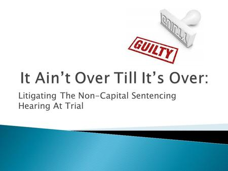 Litigating The Non-Capital Sentencing Hearing At Trial.