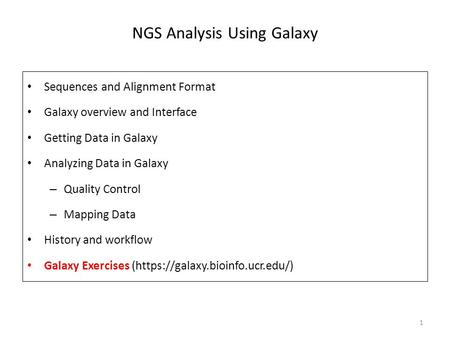 Sequences and Alignment Format Galaxy overview and Interface Getting Data in Galaxy Analyzing Data in Galaxy – Quality Control – Mapping Data History and.