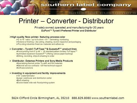 Printer – Converter - Distributor Privately owned, operated, and manufacturing for 30 years Privately owned, operated, and manufacturing for 30 years DuPont™