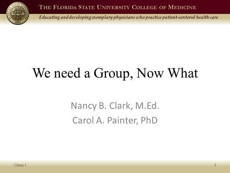 T HE F LORIDA S TATE U NIVERSITY C OLLEGE OF M EDICINE Educating and developing exemplary physicians who practice patient-centered health care We need.