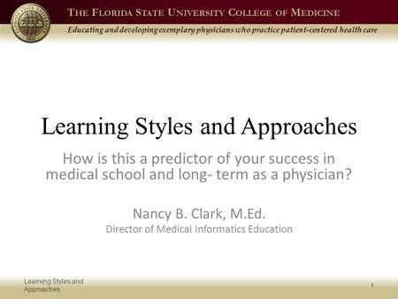 T HE F LORIDA S TATE U NIVERSITY C OLLEGE OF M EDICINE Educating and developing exemplary physicians who practice patient-centered health care Learning.