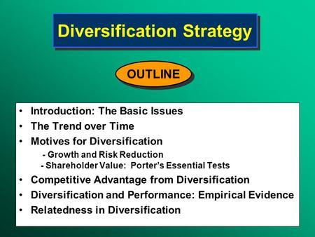 Diversification Strategy Introduction: The Basic Issues The Trend over Time Motives for Diversification - Growth and Risk Reduction - Shareholder Value: