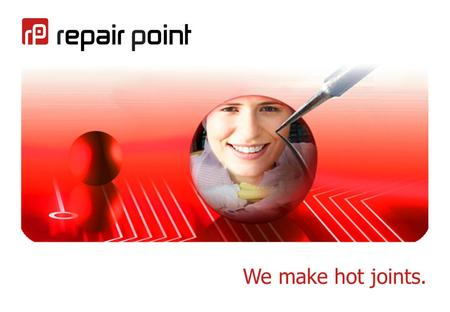 We make hot joints.. 2 Who we are. Originally part of a leading international handheld repair and rapid prototyping company, Repair point was formed *