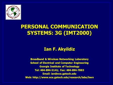 PERSONAL COMMUNICATION SYSTEMS: 3G (IMT2000) Ian F. Akyildiz Broadband & Wireless Networking Laboratory School of Electrical and Computer Engineering Georgia.
