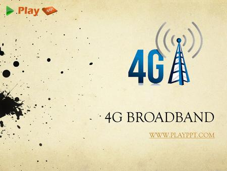 4G BROADBAND WWW.PLAYPPT.COM. BROADBAND Broadband is the marketing term for wireless Internet access through a portable modem, mobile phone, USB wireless.