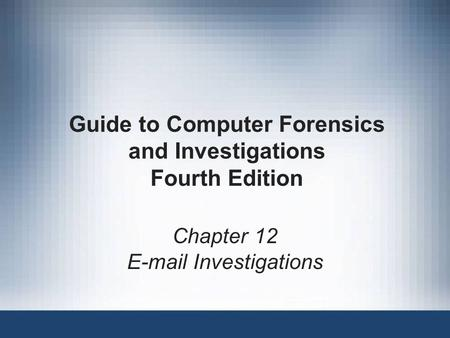 Guide to Computer Forensics and Investigations Fourth Edition Chapter 12 E-mail Investigations.
