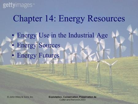 © John Wiley & Sons, Inc.Exploitation, <strong>Conservation</strong>, Preservation 4e Cutter and Renwick 2003 Chapter 14: <strong>Energy</strong> <strong>Resources</strong> <strong>Energy</strong> Use in the Industrial.