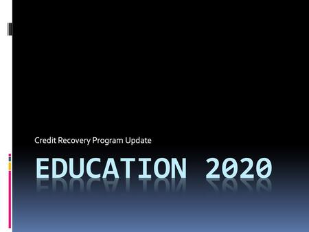 Credit Recovery Program Update. Who is eligible for E2020? (From OHS Guide to Curriculum)  Any student who was previously enrolled but did not earn credit.