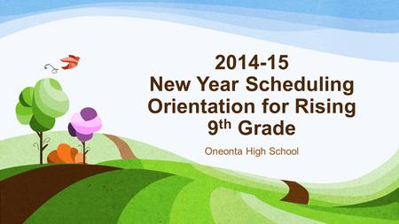 2014-15 New Year Scheduling Orientation for Rising 9 th Grade Oneonta High School.