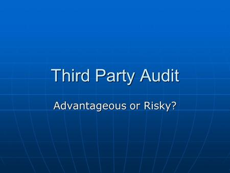 Third Party Audit Advantageous or Risky?. PQRI Survey Results >90% Audit New Suppliers >90% Audit New Suppliers ~85% Certify Vendors ~85% Certify Vendors.