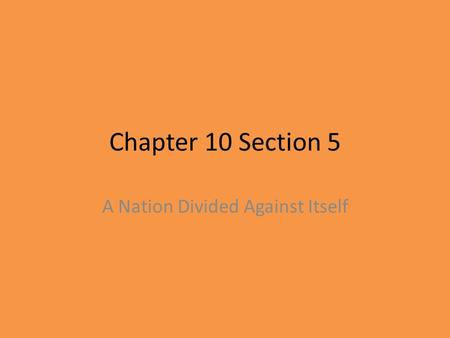 Chapter 10 Section 5 A Nation Divided Against Itself.
