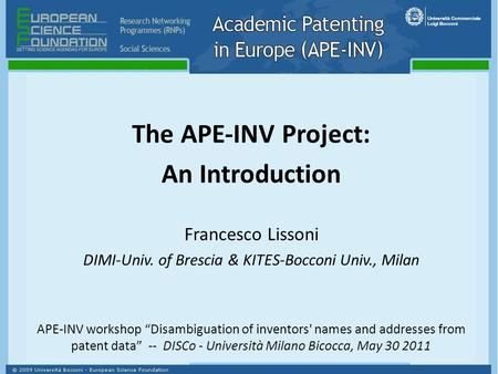 "The APE‐INV Project: An Introduction Francesco Lissoni DIMI-Univ. of Brescia & KITES-Bocconi Univ., Milan APE-INV workshop ""Disambiguation of inventors'"