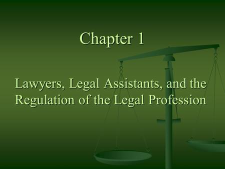 Chapter 1 Lawyers, Legal Assistants, and the Regulation of the Legal Profession.