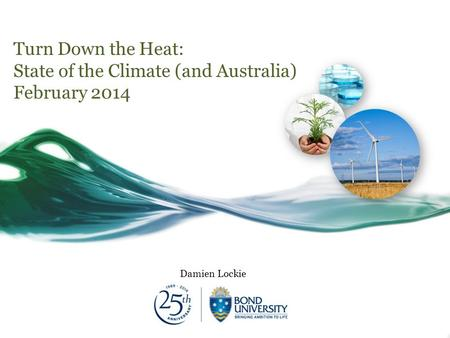 Turn Down the Heat: State of the Climate (and Australia) February 2014 Damien Lockie.