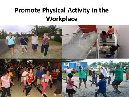 Promote Physical Activity in the Workplace. What you should know The environments in most island communities no longer promote physical activity. Most.