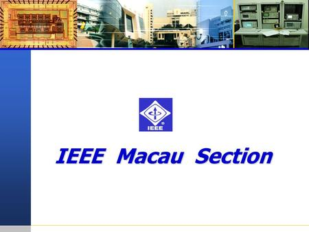 IEEE Macau Section. Prof. Rui Martins, Chairman R10 Annual Meeting in Adelaide, Australia – April 16 th and 17 th 2004 EEE Activities in Macao Birth,