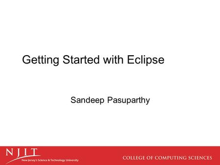 Getting Started with Eclipse Sandeep Pasuparthy. What's Eclipse? It is a free software / open source platform- independent software framework for delivering.