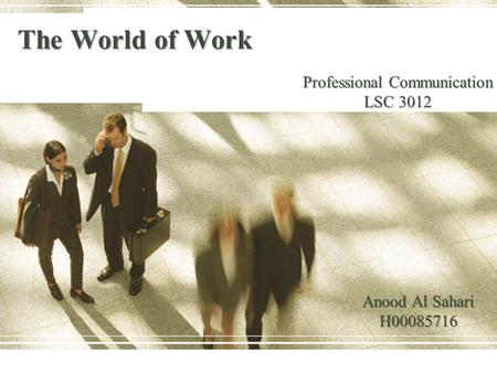 The World of Work Professional Communication LSC 3012 Anood Al Sahari H00085716.