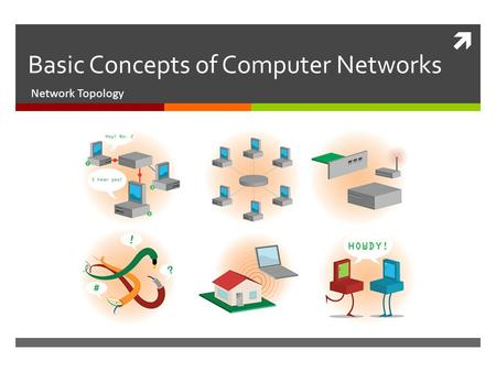  Basic Concepts of Computer Networks Network Topology.