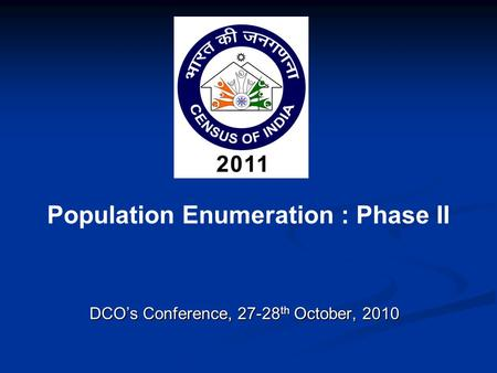 Population Enumeration : Phase II DCO's Conference, 27-28 th October, 2010.