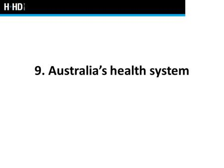 9. Australia's health system. Elements of Australia's health system Australia's health system is effective and efficient when compared to other similar.