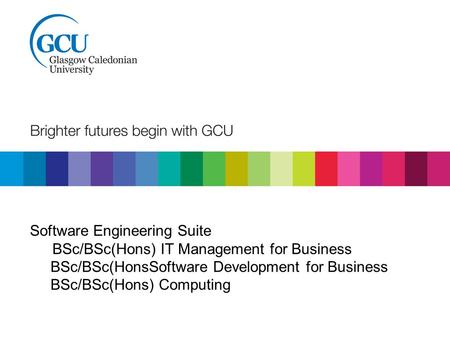 Software Engineering Suite BSc/BSc(Hons) IT Management for Business BSc/BSc(HonsSoftware Development for Business BSc/BSc(Hons) Computing.