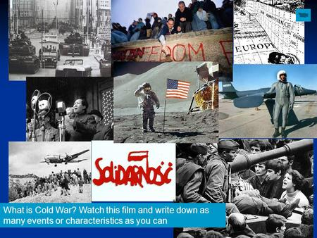 What is Cold War? Watch this film and write down as many events or characteristics as you can.
