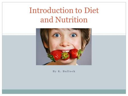 By K. Bullock Introduction to Diet and Nutrition.