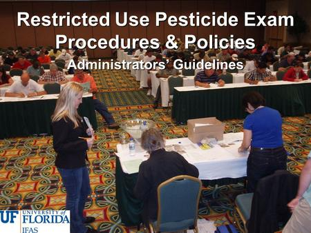 Restricted Use Pesticide Exam Procedures & Policies Administrators' Guidelines.