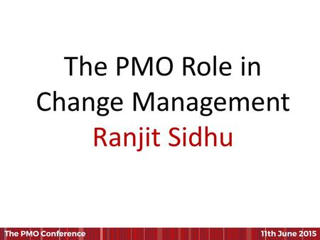The PMO Role in Change Management Ranjit Sidhu. Ranjit Sidhu Director ChangeQuest Ltd The PMO Role in Change Management.