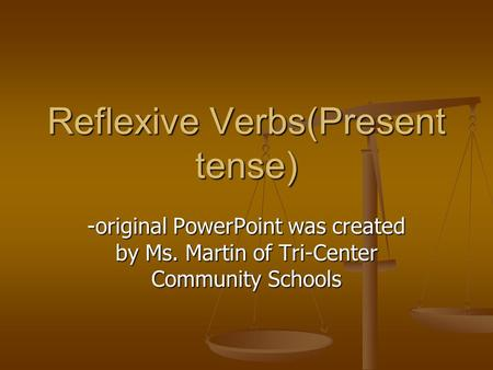 Reflexive Verbs(Present tense) -original PowerPoint was created by Ms. Martin of Tri-Center Community Schools.