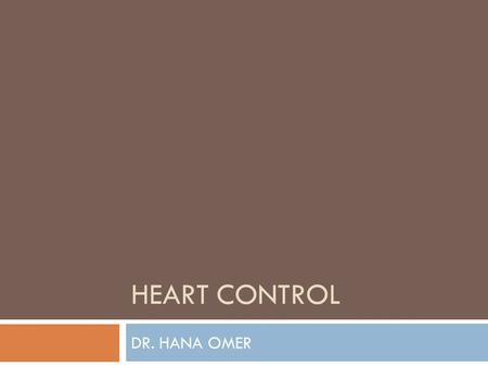 HEART CONTROL DR. HANA OMER. CONTROL OF CARDIAC OUTPUT  The control of cardiac output is essential for adjustments of the blood pressure and blood flow.