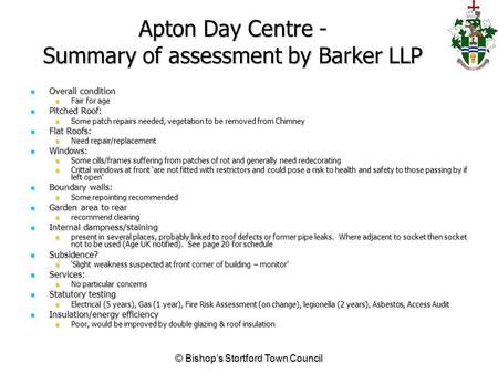 Apton Day Centre - Summary of assessment by Barker LLP Overall condition Overall condition Fair for age Fair for age Pitched Roof: Pitched Roof: Some patch.