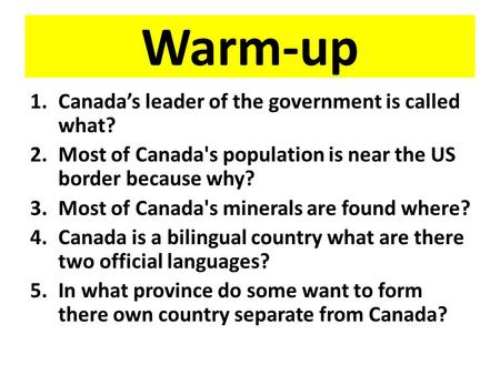 Warm-up Canada's leader of the government is called what?